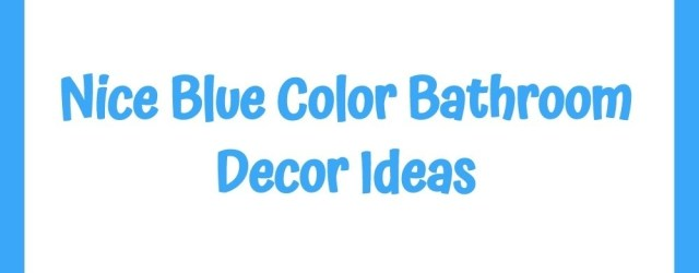 Nice Blue Color Bathroom Decor Ideas