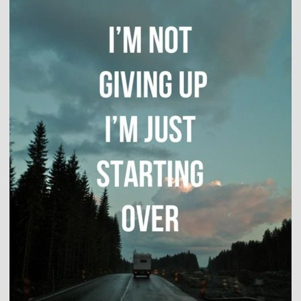 10-i-am-not-giving-up-i-am-just-starting-over