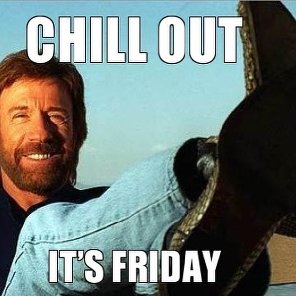 Chill out its friday