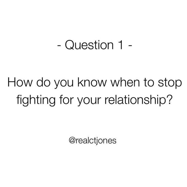How do you know when to stop fighting for your relationship?