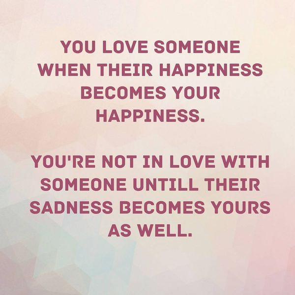 You love someone when their happiness becomes you happiness