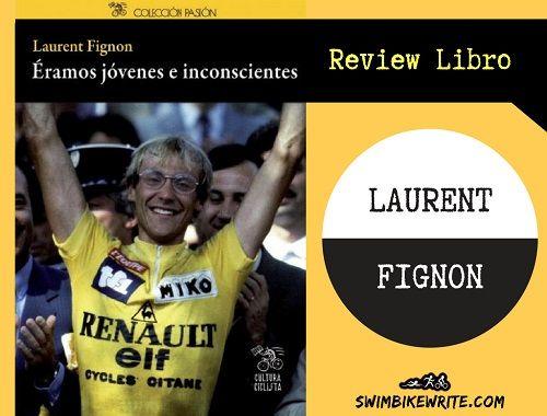 Laurent Fignon - Eramos jovenes e inconscientes