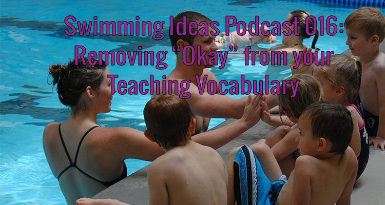 "Swimming Ideas Podcast 016: Removing ""Okay"" from your Teaching Vocabulary"