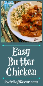 Indian Butter Chicken combines warm spices with the simple ingredients of onion, butter and garlic creating a creamy sauce with tender chicken pieces. An easy chicken dinner that makes an impressive meal for entertaining too! #easyrecipe #dinner #entertaining #weeknightdinner #tomatosauce #indianrecipe #familyfavorite #swirlsofflavor