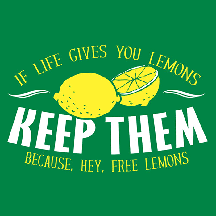 If life gives you lemons, keep them, because, hey, free lemons!