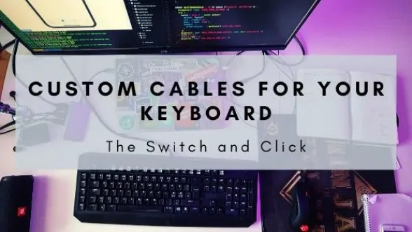 custom cables for your keyboard from the switch and click