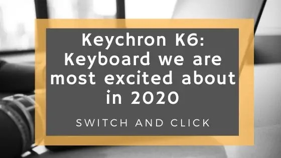 Keychron K6: Keyboard we are most excited about in 2020