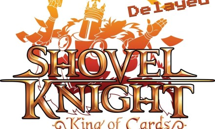 Shovel Knight: King of Cards Delayed?