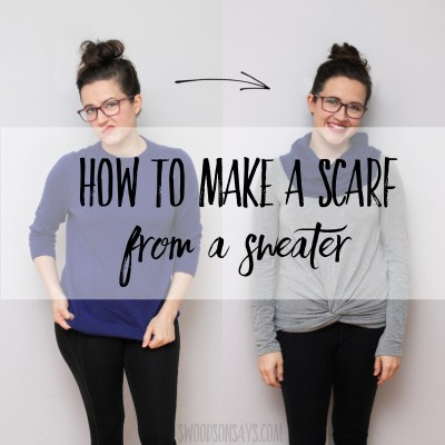 How to make a scarf from a sweater - no sew upcycle tutorial!