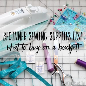 Beginner sewing supplies list - what to buy on a budget!