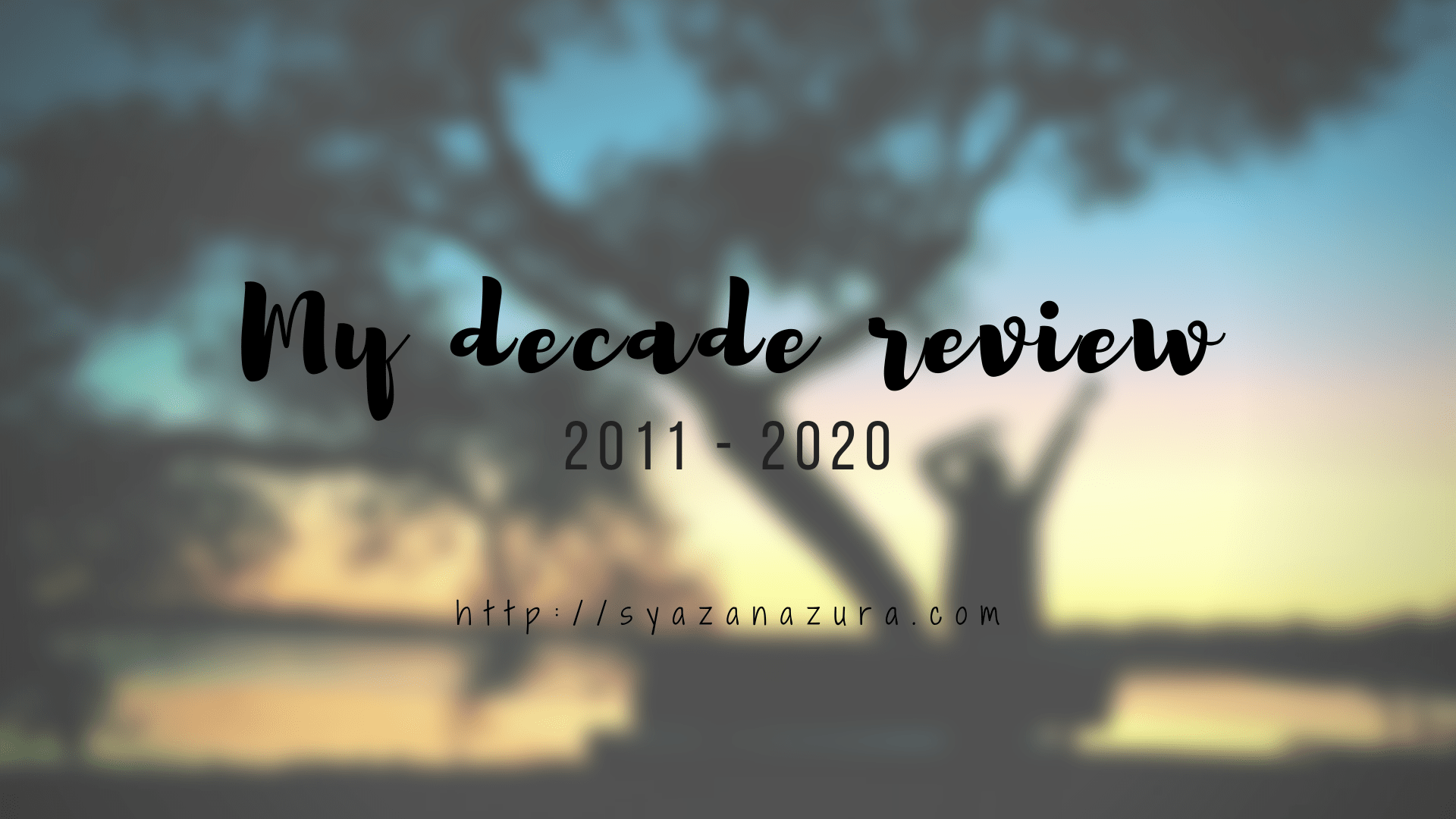 My decade review [2011-2020]