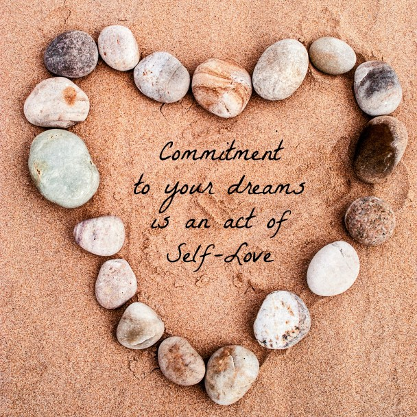 Commitment to your dreams is an act of Self Love