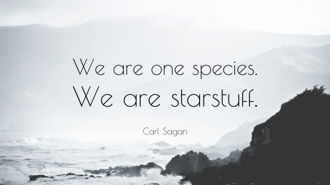 87160-carl-sagan-quote-we-are-one-species-we-are-starstuff