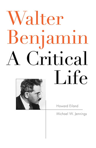 Walter Benjamin A Critical Life by Howard Eiland and Michael W. Jennings book cover