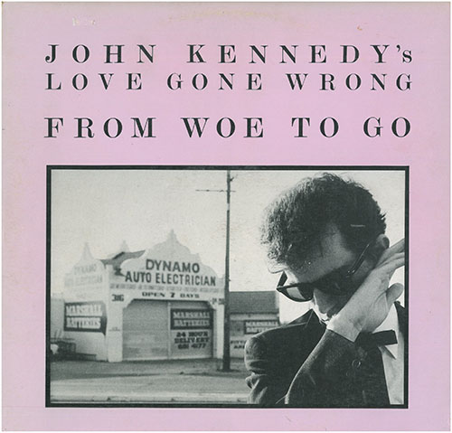 John Kennedy's Love Gone Wrong, From Woe to Go, Red Eye Records, 1986. Cover photograph: Tom Takacs.