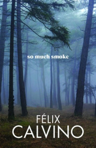 So Much Smoke by Felix Calvino cover