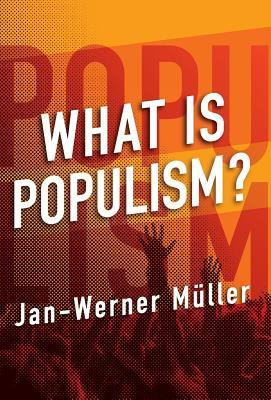 What is Populism? by Jan-Werner Müller book cover