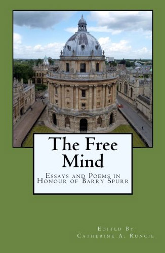 The Free Mind Essays and Poems in Honour of Barry Spurr