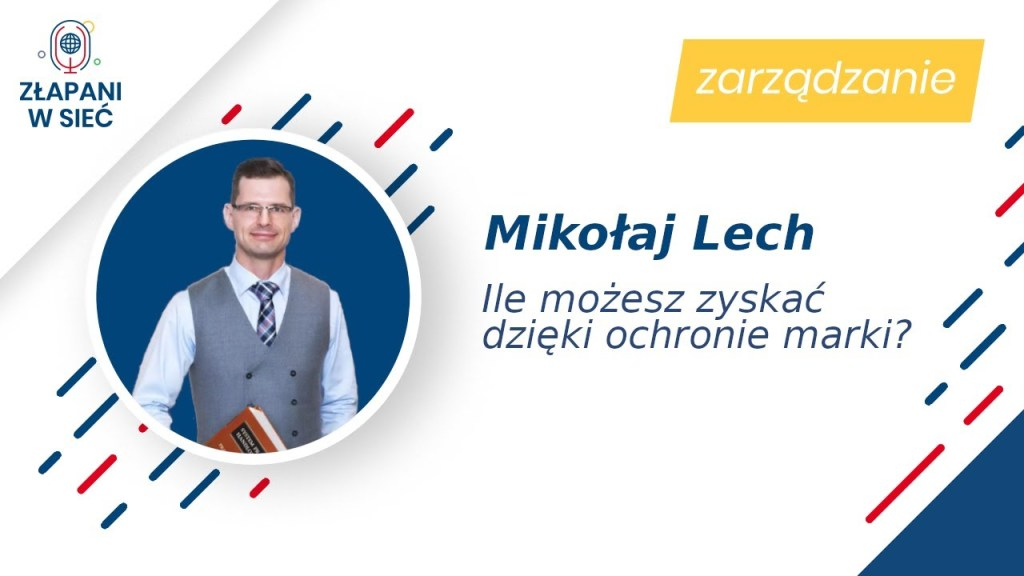 """Mikołaj Lech, rzecznik patentowy, Złapani w sieć """"Ile mozesz zyskać dzięki ochronie marki"""""""