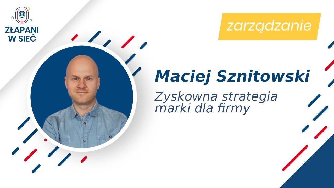 """Maciej Sznitowski Brandoholics, """"Zyskowna strategia marki dla firmy"""""""