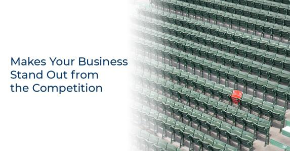 Makes Your Business Stand Out in Competition