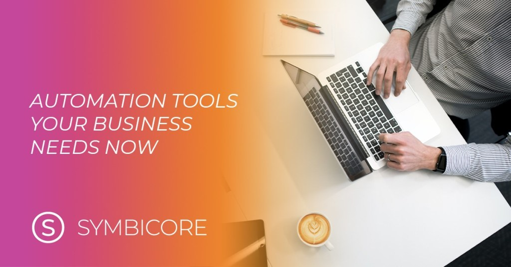 Automation Tools Your Business Needs Now - Symbicore