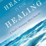 Heaven Is For Healing by Dr. Joe Gallenberger. This book is the cogent, compassionate, and complete antidote to the belief that suicides (or anyone) are punished for eternity.