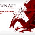 Dragon Age: Origins #61 ~ Grey Wardens turn to Darkspawn when they die?