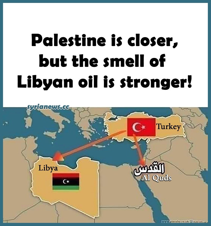 Turkey Erdogan Thirst for Libyan Oil Protects Israel and Forgets Al Quds Jerusalem