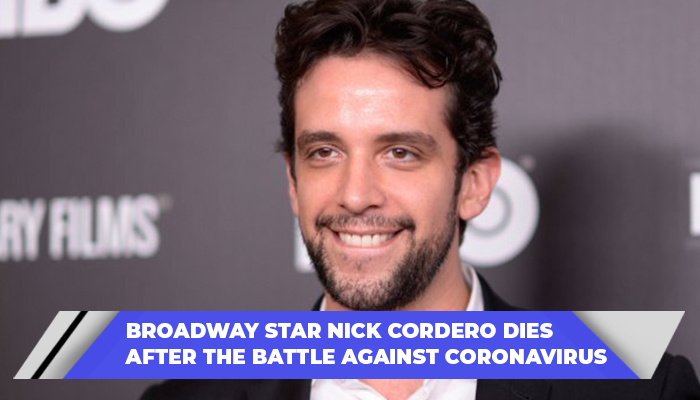 Broadway Star Nick Cordero Dies After The Battle Against Coronavirus