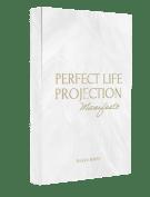 Perfect Life Projection Manifestation