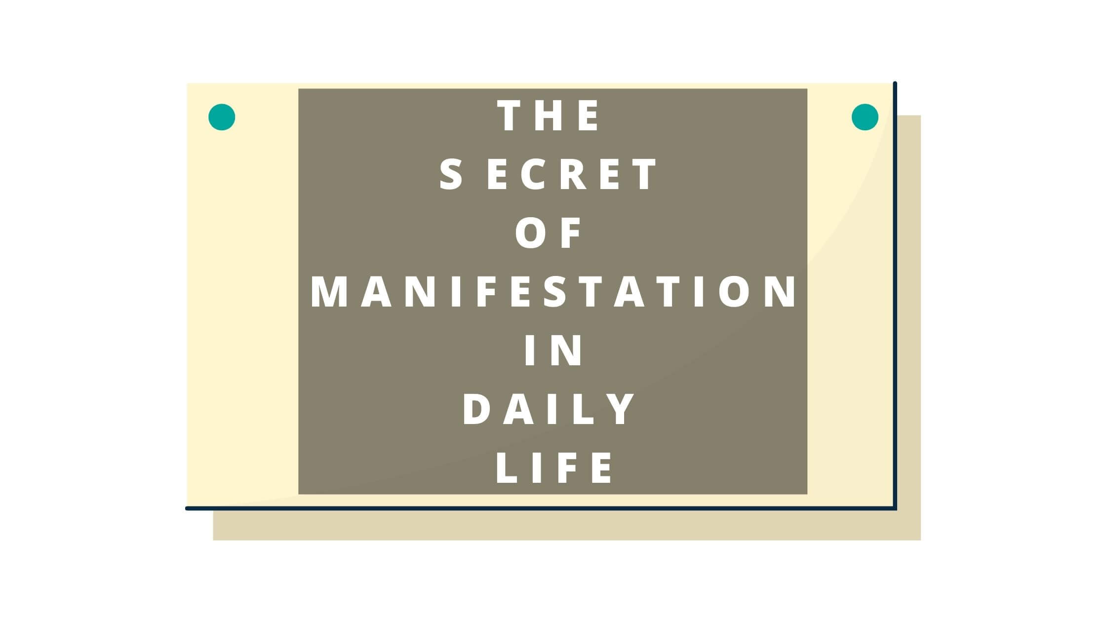 The Secret Of Manifestation In Daily Life