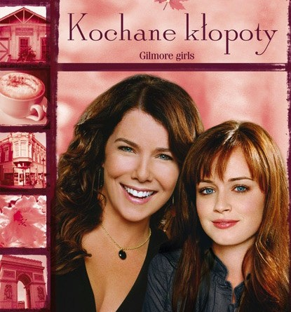 Kochane kłopoty / Gilmore girls