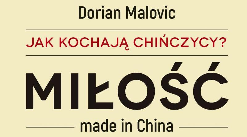 Miłość made in China. Jak kochają Chińczycy? Dorian Malovic