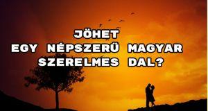Jöhet egy népszerű magyar szerelmes dal?