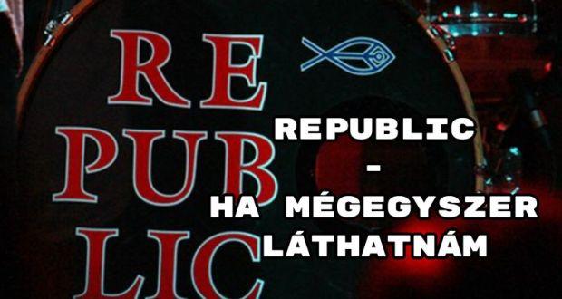 Republic - Ha mégegyszer láthatnám
