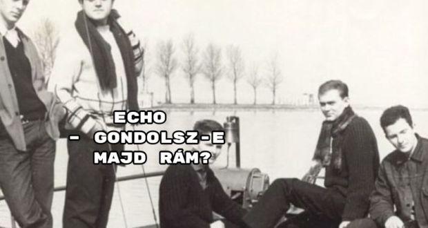 Echo – Gondolsz-e majd rám?