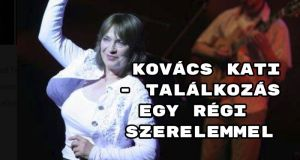 Jöjjön Kovács Kati - Találkozás egy régi szerelemmel dala.