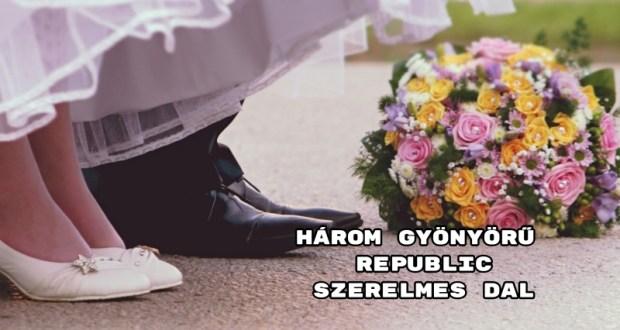 Három gyönyörű Republic szerelmes dal