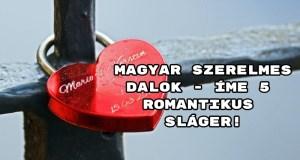 Magyar szerelmes dalok - íme 5 romantikus sláger!