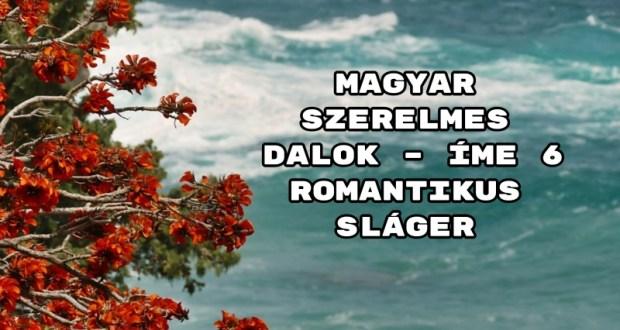 Magyar szerelmes dalok – íme 6 romantikus sláger
