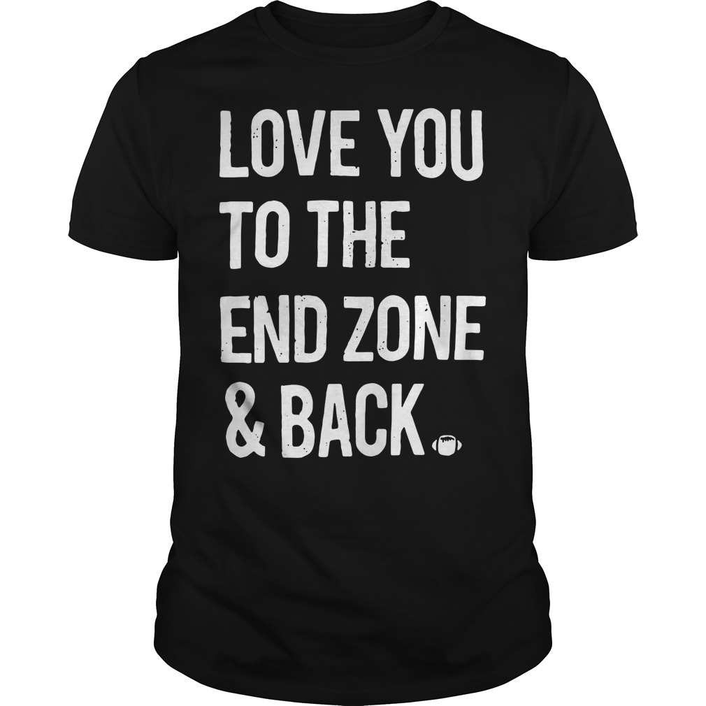 Download Love you to the end zone and back shirt, hoodie, sweater ...