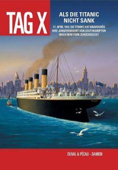 Tag X 4: Als die Titanic nicht sank