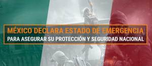 México declara Estado de Emergencia para asegurar su protección