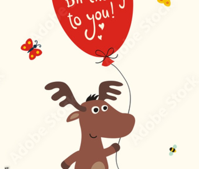 Happy Birthday Funny Little Moose With Balloon To Inscription Happy Birthday To You