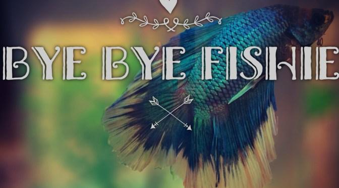 Bye Bye Fishie