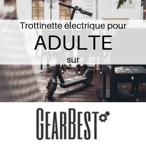 Trottinette électrique pour ADULTE chez Gearbest