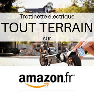 Trottinette électrique TOUT TERRAIN chez Amazon