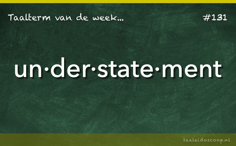Taalterm van de week: Understatement