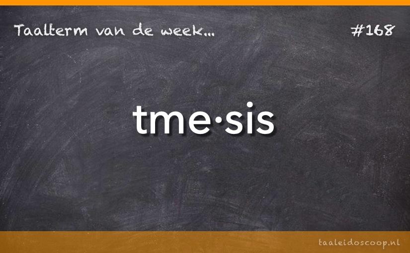 Taalterm van de week: Tmesis